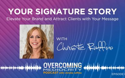 12: Christie Ruffino on Your Signature Story: Elevate Your Brand and Attract Clients with Your Message