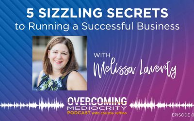 8: Melissa Laverty on 5 Sizzling Secrets to Running a Successful Business