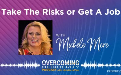 5: Michele Mere on Take The Risks or Get A Job