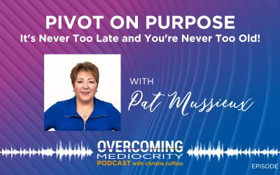 11. Pat Mussieux on Pivot on Purpose: It's Never Too Late and You're Never Too Old!