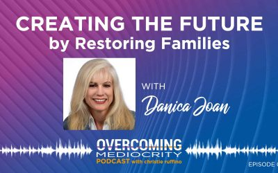 17: Danica Joan on Creating the Future by Restoring Families