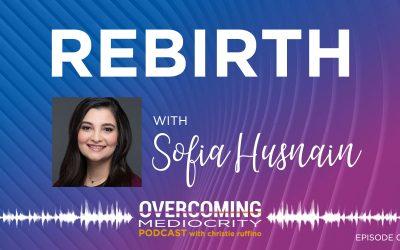 22: Sofia Husnain on Rebirth