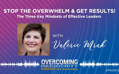 23: Valerie Mrak on Stop the Overwhelm and Get Results