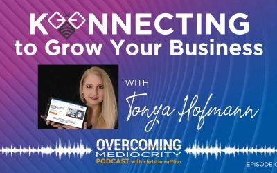 "27: Tonya Hofmann on ""Konnecting"" to Grow Your Business"