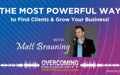 38: Matt Brauning on The Most Powerful Way to Find Clients and Grow Your Business!