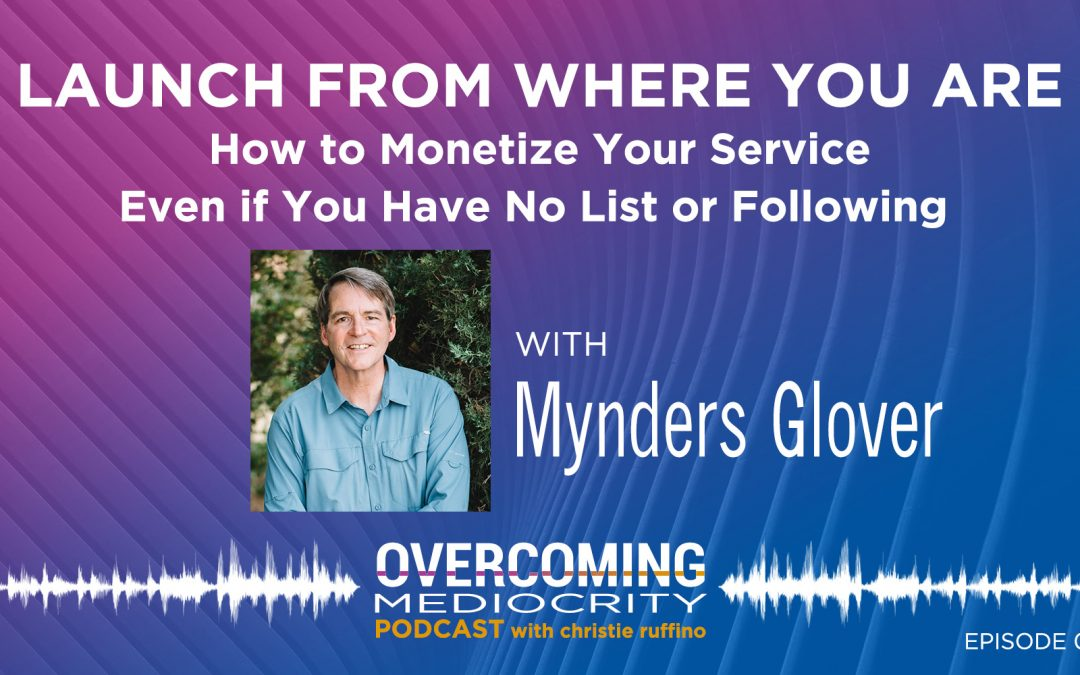 41: Mynders Glover on Launch From Where You Are