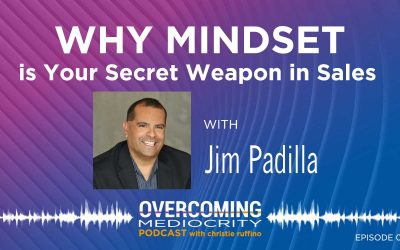 47: Jim Padilla on Why Mindset is Your Secret Weapon in Sales