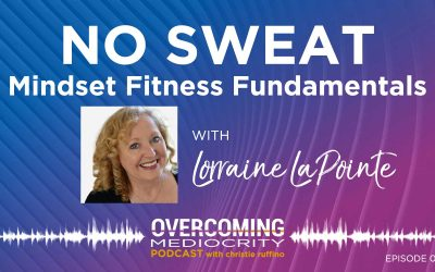 46: Lorraine LaPointe on NO SWEAT Mindset Fitness Fundamentals