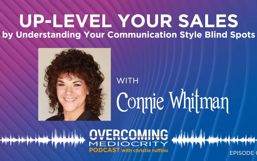 51: Connie Whitman on Up-level Sales by Understanding Your Communication Style Blind Spots